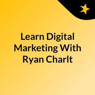 Learn Digital marketing with Ryan Charlton- Podcast