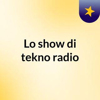 Lo show di tekno radio