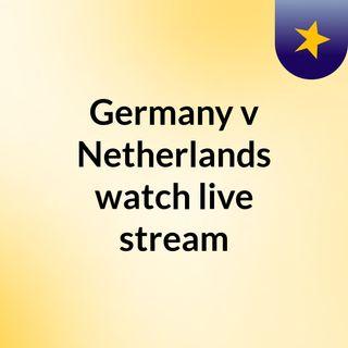 Germany v Netherlands watch live stream