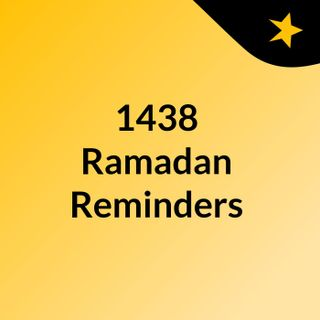 1438 Ramadan Reminders