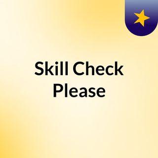 Skill Check Please