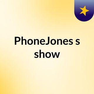 PhoneJones's show