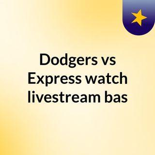 Dodgers vs Express watch livestream bas