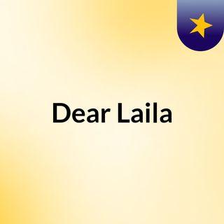 Dear Laila,