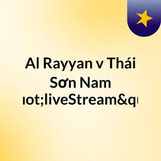 "Al Rayyan v Thái Sơn Nam ""liveStream"""