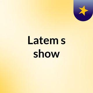 Latem's show