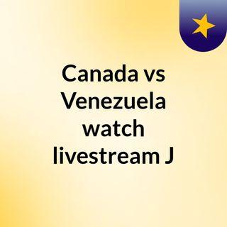 Canada vs Venezuela watch livestream  J