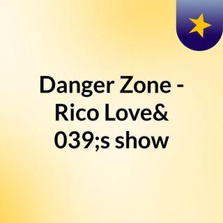 Danger Zone - Rico Love's show
