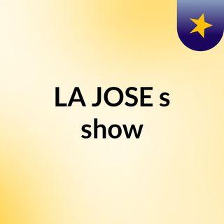 LA JOSE's show