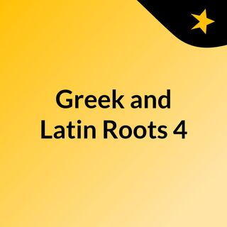 Greek and Latin Roots #4