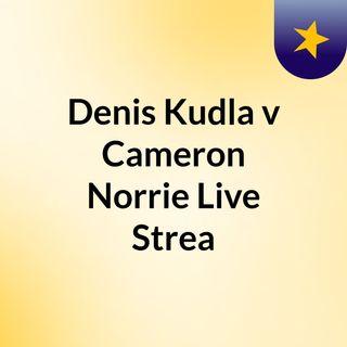 Denis Kudla v Cameron Norrie Live Strea