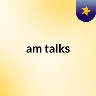 am talks