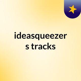 ideasqueezer's tracks