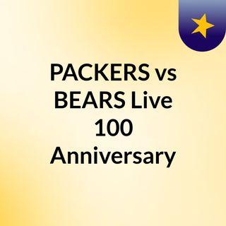PACKERS vs BEARS Live 100 Anniversary