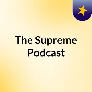 The Supreme Podcast