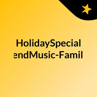 HolidaySpecial WeekendMusic-FamilyTime