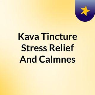Kava Tincture: Stress Relief And Calmnes