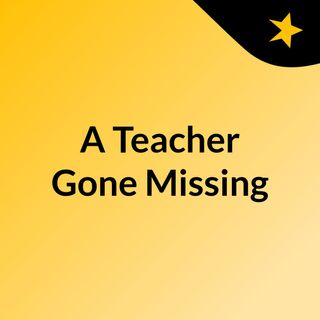 A Teacher Gone Missing