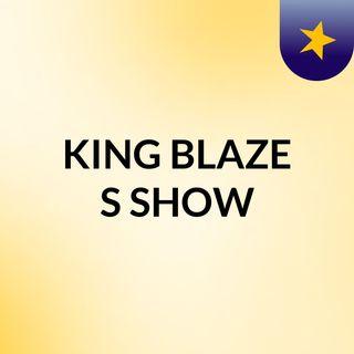 KING BLAZE'S SHOW