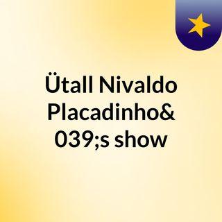 Episódio 3 - Ütall Nivaldo Placadinho's show