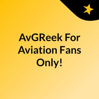 AvGReek: For Aviation Fans Only!