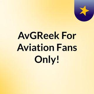 AvGReek: For Aviation Fans Only!