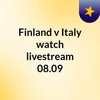 Finland v Italy watch livestream  08.09