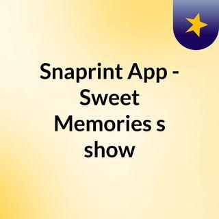 Snaprint App - Sweet Memories's show