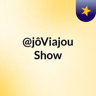 @jôViajou Show