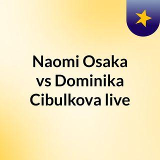 Naomi Osaka 'vs' Dominika Cibulkova live