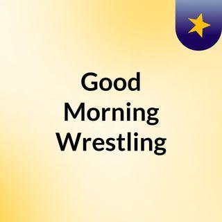 Good Morning Wrestling 8/9/17