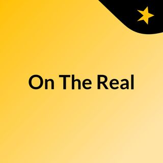 Episode 1 - On The Real