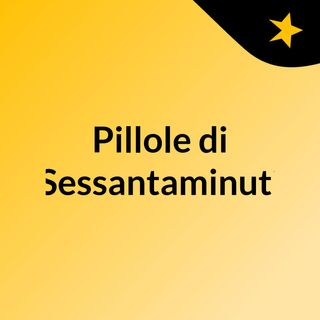 Pillole di Sessantaminuti