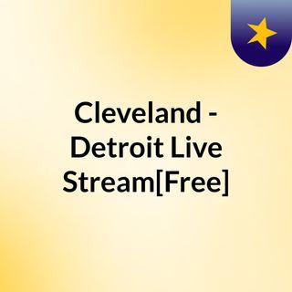 Cleveland - Detroit Live'Stream[Free]