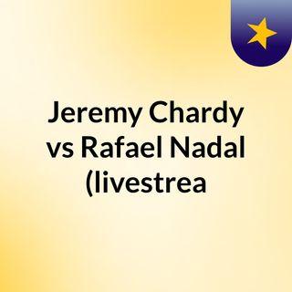 Jeremy Chardy vs Rafael Nadal (livestrea