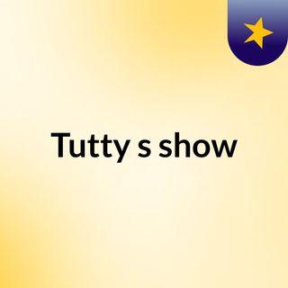 Tutty's show