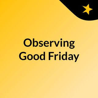 Observing Good Friday