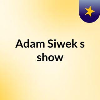 Adam Siwek's show