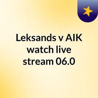 Leksands v AIK watch live stream   06.0