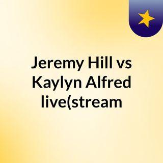 Jeremy Hill vs Kaylyn Alfred live(stream