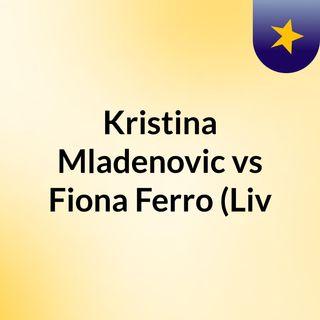 Kristina Mladenovic vs Fiona Ferro (Liv