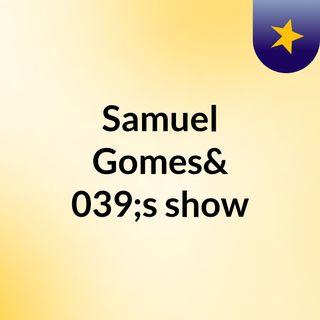 Samuel Gomes's show