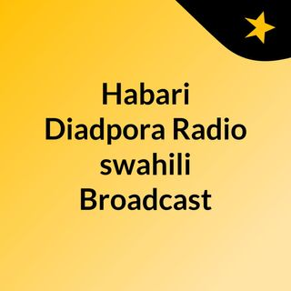 Habari Diadpora Radio swahili Broadcast