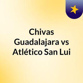 Chivas Guadalajara vs Atlético San Lui
