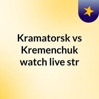 Kramatorsk vs Kremenchuk watch live str