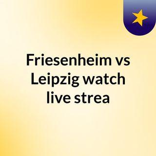 Friesenheim vs Leipzig watch live strea