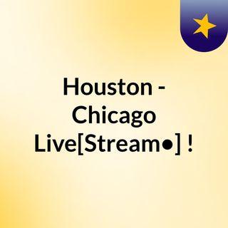 Houston - Chicago Live[Stream•]?!