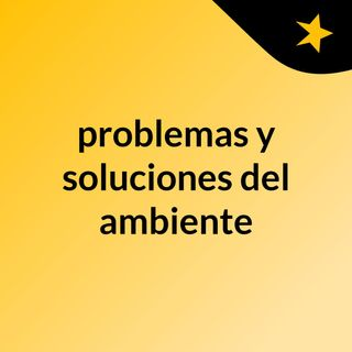 problemas y soluciones del ambiente