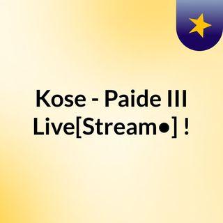 Kose - Paide III Live[Stream•]?!