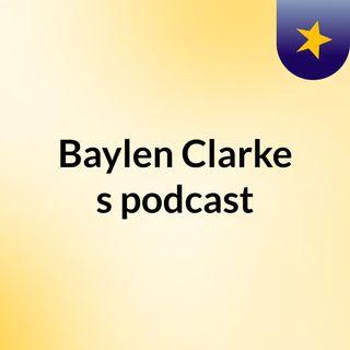 Episode 6 - Baylen Clarke's podcast